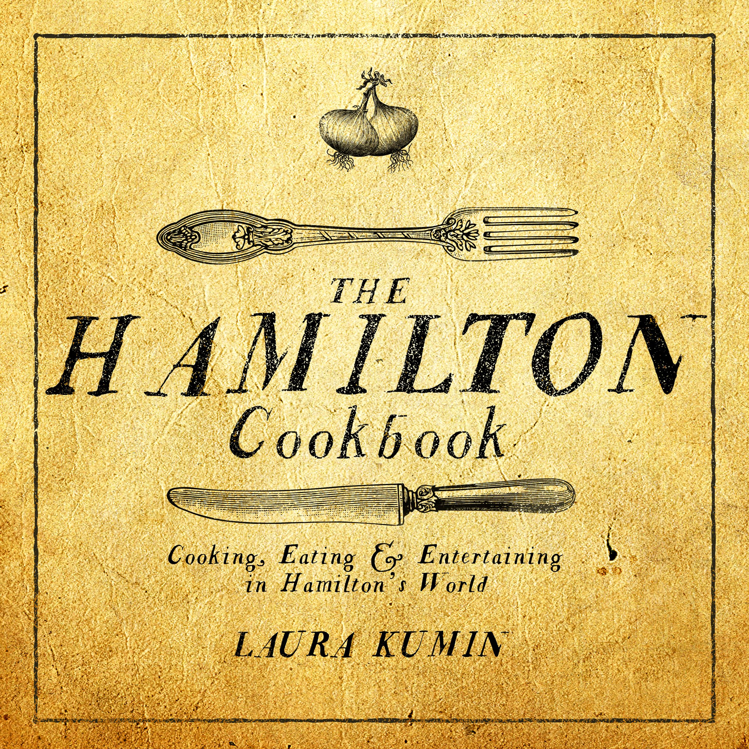 The Hamilton Cookbook: Cooking, Eating & Entertaining in Hamilton's World
